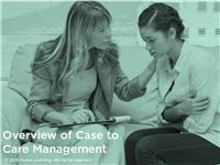 Overview of Case to Care Management